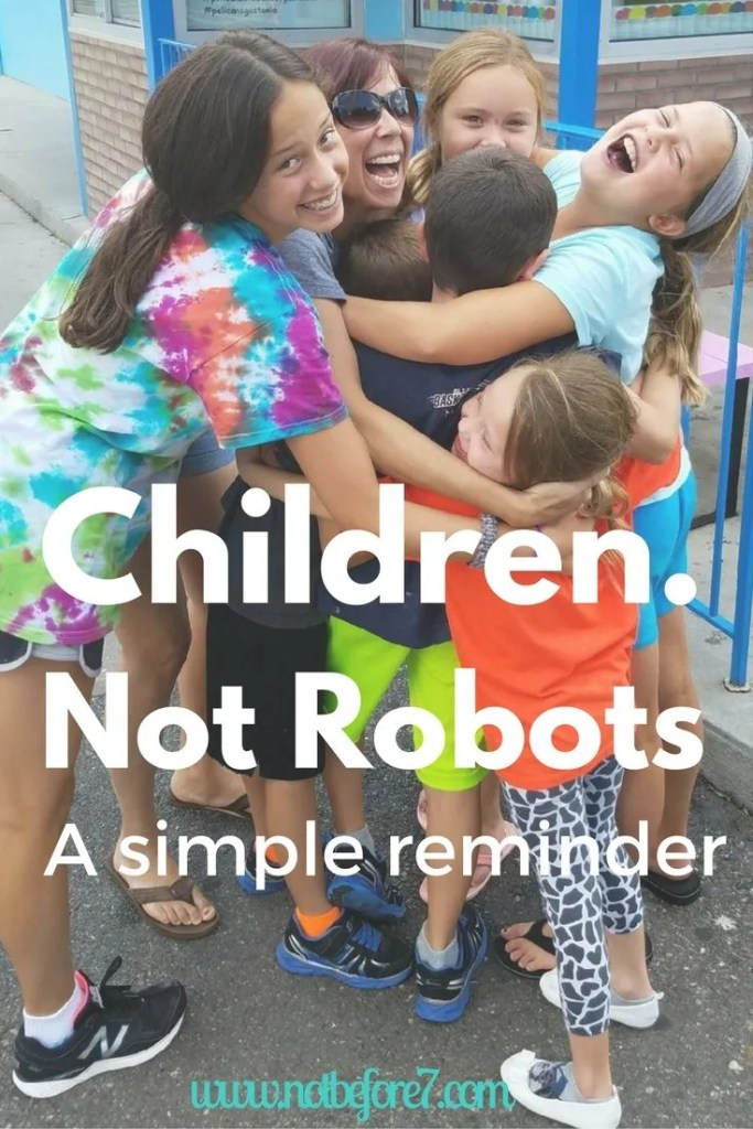 Sometimes I forget that my kids are just as human as I am. They are children. Not Robots.