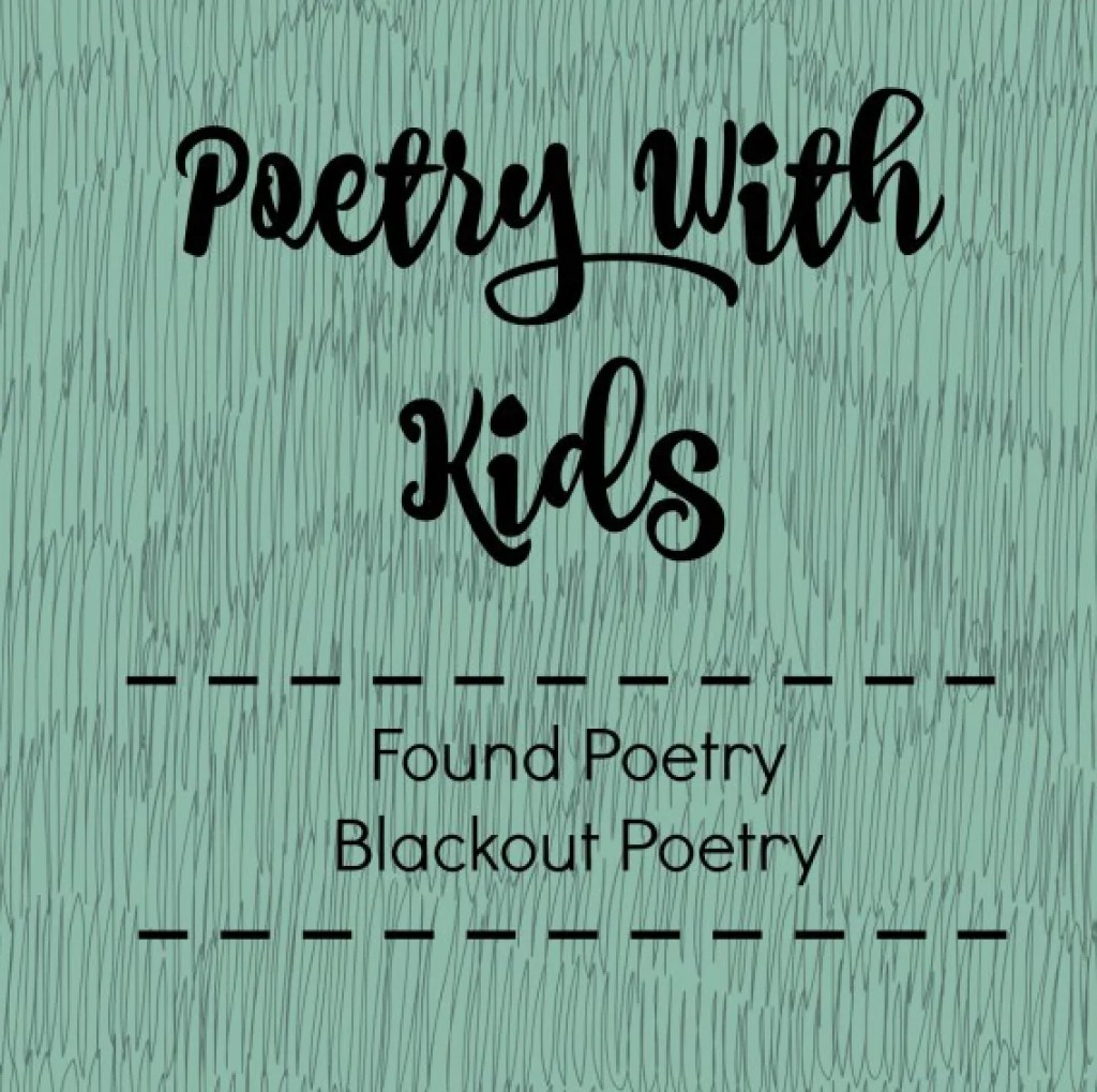 Write Found (or blackout) Poetry with your kids. Click here for more details and let's get started!