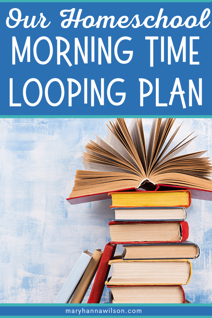 Our Morning Time Looping Schedule for our Homeschool Day