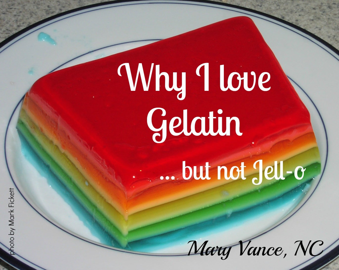 Why I Love Gelatin (but not Jell-o) - Mary Vance, NC