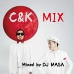 【DJミックス】C&K MIX -Mixed by DJ MASA- [邦楽メドレー]
