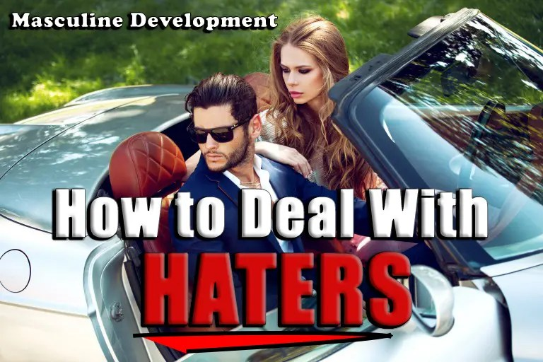 masculine development how to deal with haters