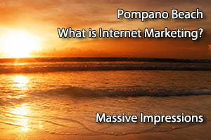Pompano Beach What is Internet Marketing