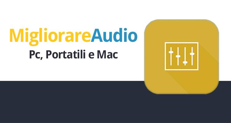 Come Migliorare la Qualità Audio del Pc e Mac