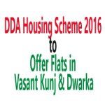 DDA Housing Scheme 2016-17 to offer Flats in Vasant Kunj, Dwarka & Rohini