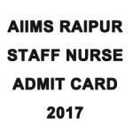 AIIMS Raipur Staff Nurse Admit Card 2017
