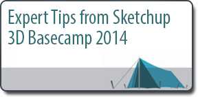 Expert Tips from Sketchup 3D Basecamp 2014
