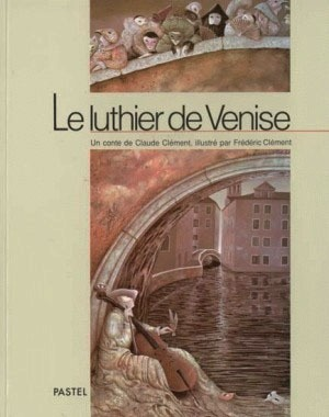 """""""Le luthier de Venise"""", una favola di Claude Clément e illustrazioni di Frédéric Clément"""