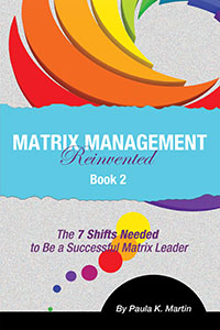 Matrix Management Reinvented: Book 2 - The 7 Shifts Needed to Be a Successful Matrix Leader