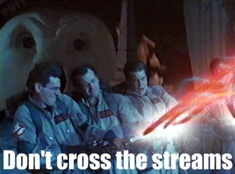 Don't cross the streams