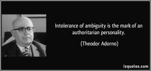 quote-intolerance-of-ambiguity-is-the-mark-of-an-authoritarian-personality-theodor-adorno-323117