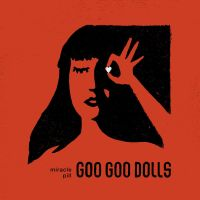 REVIEW: THE GOO GOO DOLLS - MIRACLE PILL (2019)