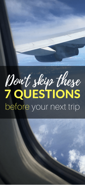 Don't skip these important 7 questions when planning your next trip