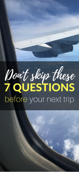 Want to keep your sanity? Don't skip these 7 questions before planning your next trip. #backpacking #tripplanning #solotravel #solofemaletravel