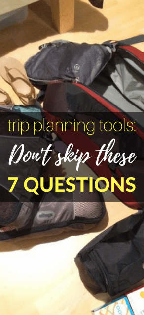 Don't skip these important 7 questions when planning your next trip?