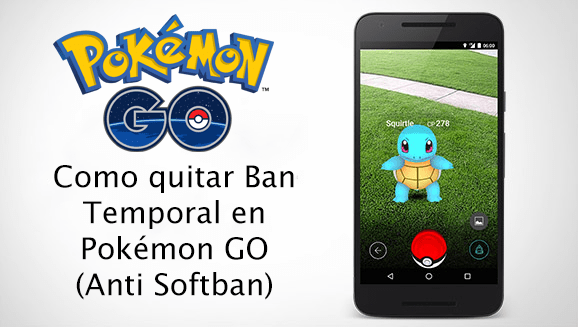 Quitar ban temporal en Pokémon GO SoftBan