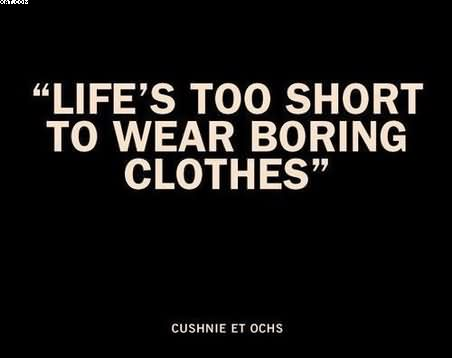 lifes-too-short-to-wear-boring-clothes