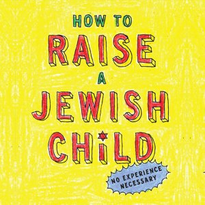How to Raise a Jewish Child