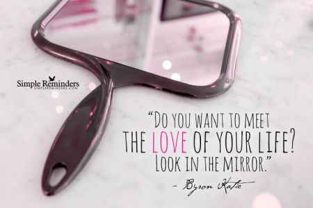 Do you want to meet the love of your life? Look in the mirror.