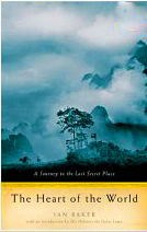 The Heart of the World : A Journey to the Last Secret Place