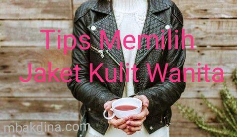 Tips memilih jaket kulit wanita