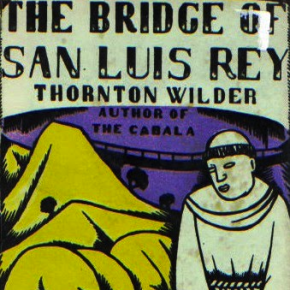 From Thornton Wilder's <i>The Bridge of San Luis Rey</i>