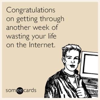 friday-congratulations-wasting-life-on-the-internet-RHH