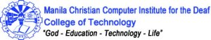 """Manila Christian Computer Institute for the Deaf College of Technology """"God - Education - Technology - Life"""""""