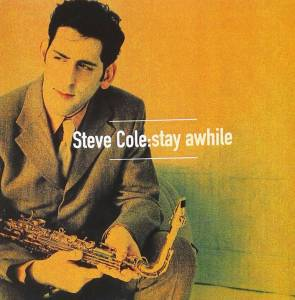 Steve Cole saxophone album Stay Awhile