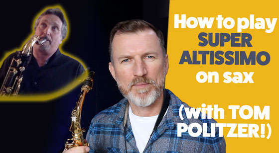 How to play Super Altissimo on saxophone with Tom Politzer