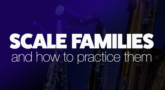 Scale Families and how to practice them on saxophone