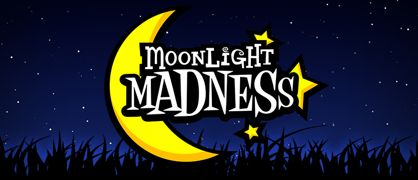 Our Biggest Ever! Our Best Ever! Moonlight Madness is Here!
