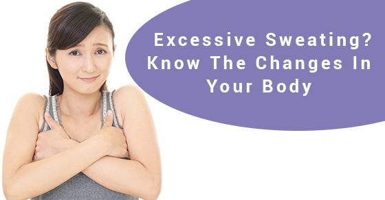 Excessive Sweating? Know The Changes In Your Body