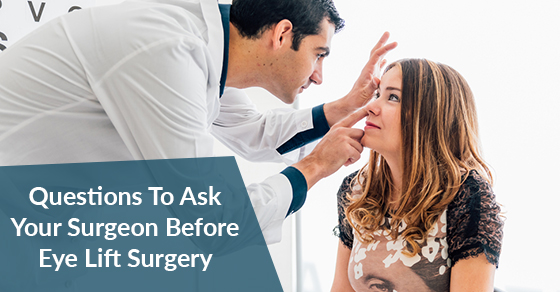 Questions To Ask Your Surgeon Before Eye Lift Surgery