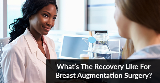 What's The Recovery Like For Breast Augmentation Surgery?