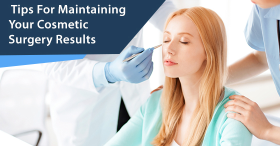 Tips For Maintaining Your Cosmetic Surgery Results