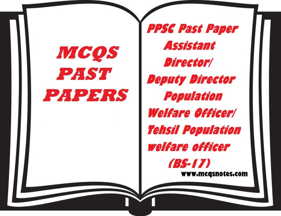PPSC Past Paper Assistant Director/ Deputy Director Population Welfare Officer/ Tehsil Population welfare officer (BS-17)
