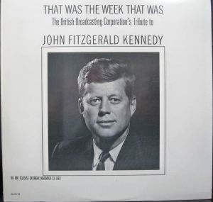 The BBC's tribute to John Fitzgerald Kennedy THAT WAS THE WEEK THAT WAS Saturday, November 23, 1963