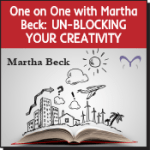 One on One with Martha Beck: Un-Blocking Your Creativity MP3