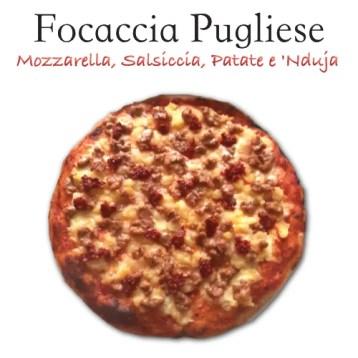 FocacciaPugliese Mozzarella Salsiccia Patate e Nduja