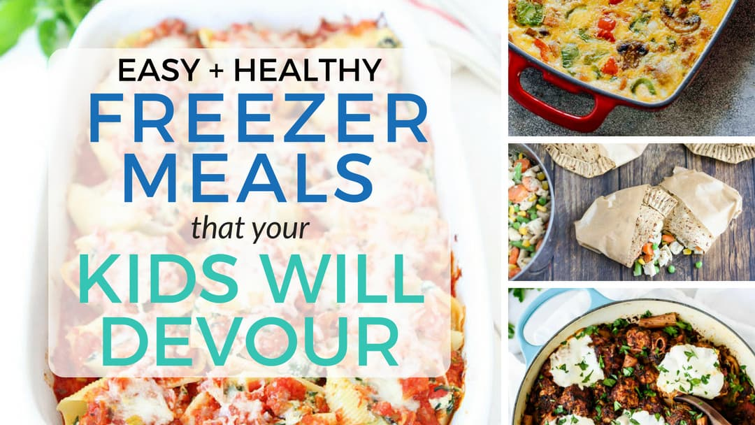10 Easy & Healthy Freezer Meals that your Kids will Devour!