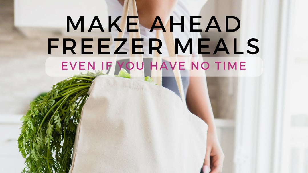How to Make Ahead Freezer Meals Even if you Have No Time