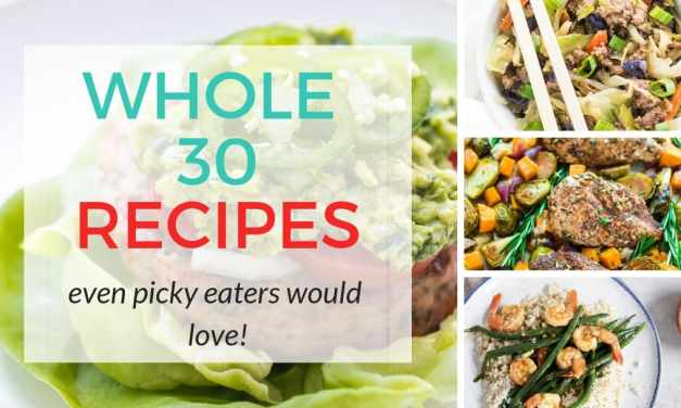 Whole30 Recipes Even Picky Eaters Would Love!