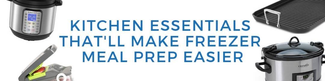 5 kitchen essentials make freezer meal prep easier