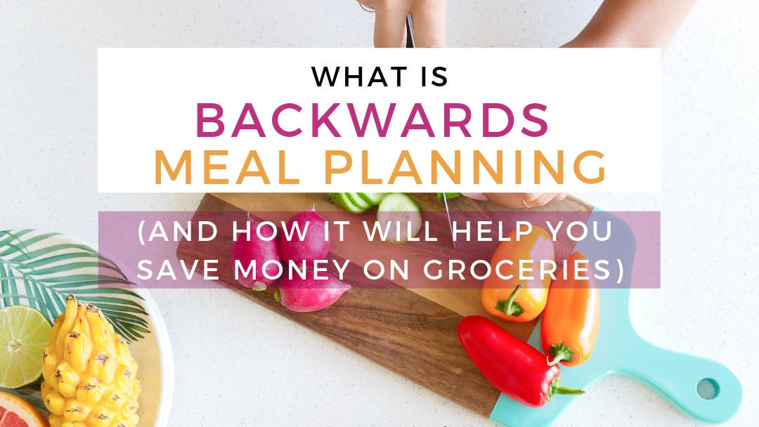 What is Backwards Meal Planning?