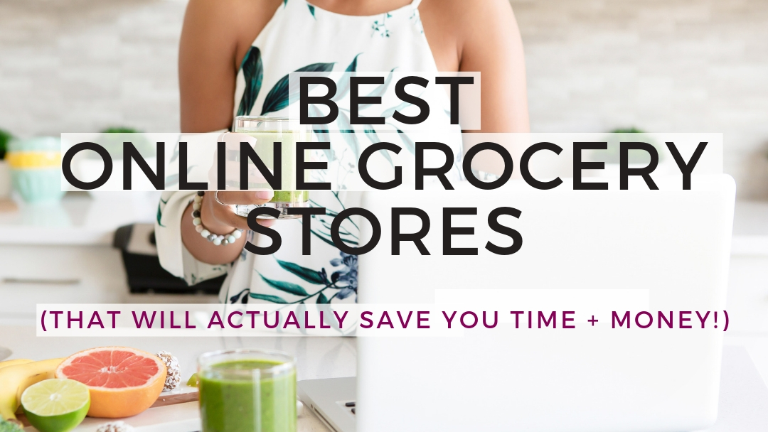 Best Online Grocery Shopping Websites (that will actually save you time + money!)