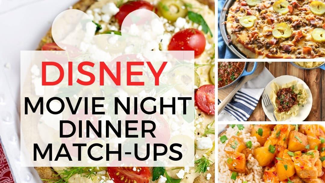 10 Disney Movie Night Dinner Match Ups Make Family Movie Night