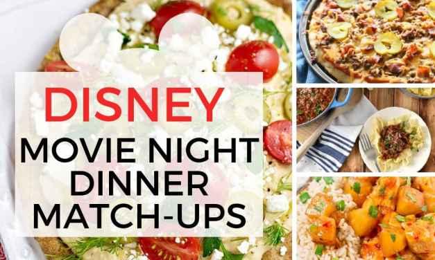 10 Disney Movie Night Dinner Match-ups that will make Family Movie Night fun!