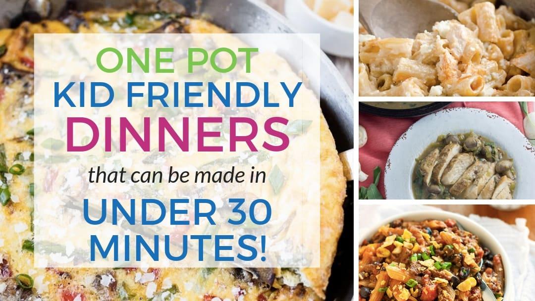7 One Pot 30 minute Kid friendly dinners