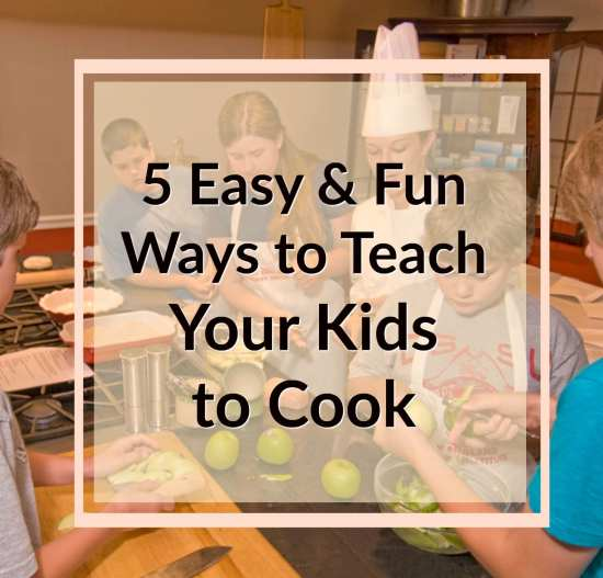 5 Fun and Easy Ways to Teach your Kids to Cook
